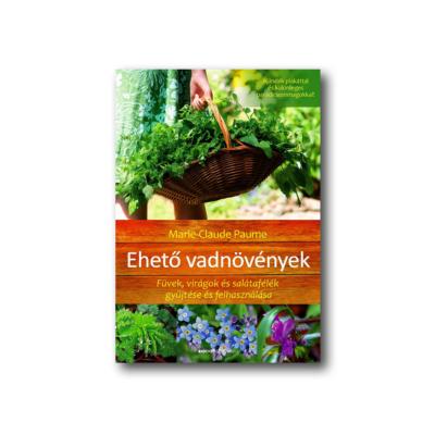 Ehető vadnövények - Füvek, virágok és salátafélék gyűjtése és felhasználása