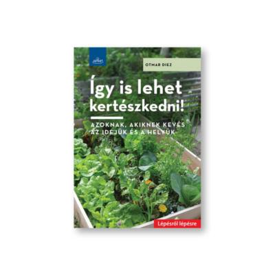Otmar Diez: Így is lehet kertészkedni!