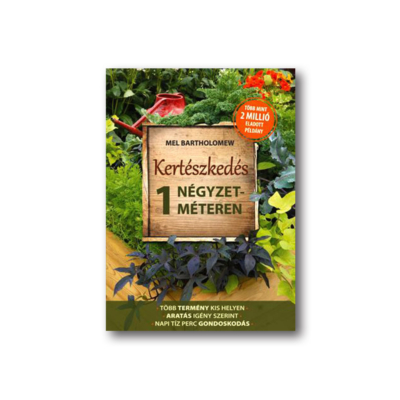 Mel Bartholomew: Kertészkedés 1 négyzetméteren